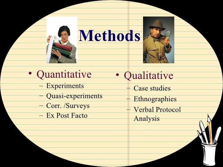 Methods <ul><li>Quantitative </li></ul><ul><ul><li>Experiments </li></ul></ul><ul><ul><li>Quasi-experiments </li></ul></ul...