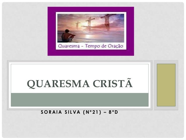 QUARESMA CRISTÃ SORAIA SILVA (Nº21) – 8ºD