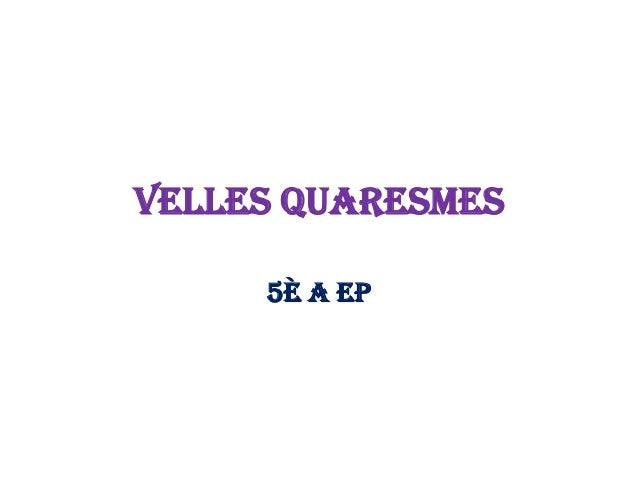 Velles Quaresmes     5è A EP