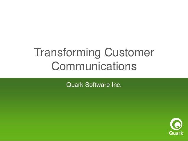 Transforming Customer   Communications     Quark Software Inc.