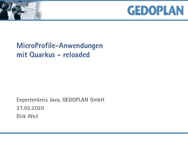 MicroProfile-Anwendungen mit Quarkus - reloaded Expertenkreis Java, GEDOPLAN GmbH 27.02.2020 Dirk Weil