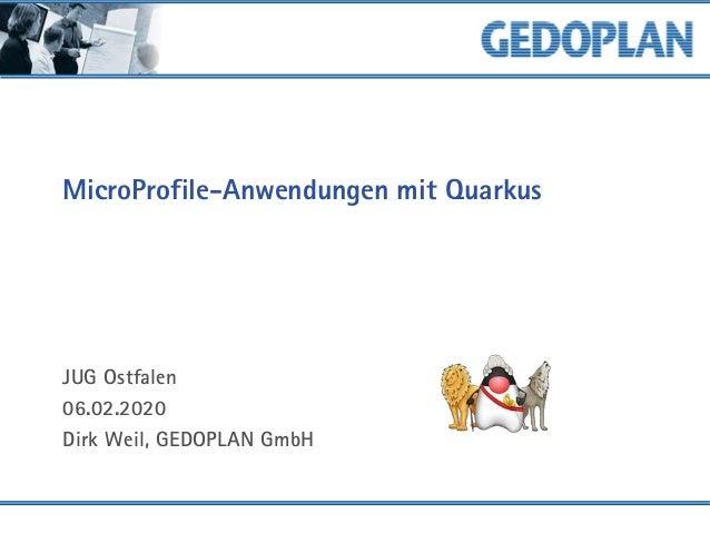 MicroProfile-Anwendungen mit Quarkus JUG Ostfalen 06.02.2020 Dirk Weil, GEDOPLAN GmbH