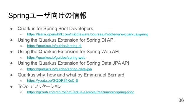 Springユーザ向けの情報 ● Quarkus for Spring Boot Developers ○ https://learn.openshift.com/middleware/courses/middleware-quarkus/sp...