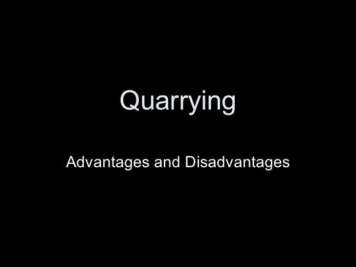 Quarrying Advantages and Disadvantages