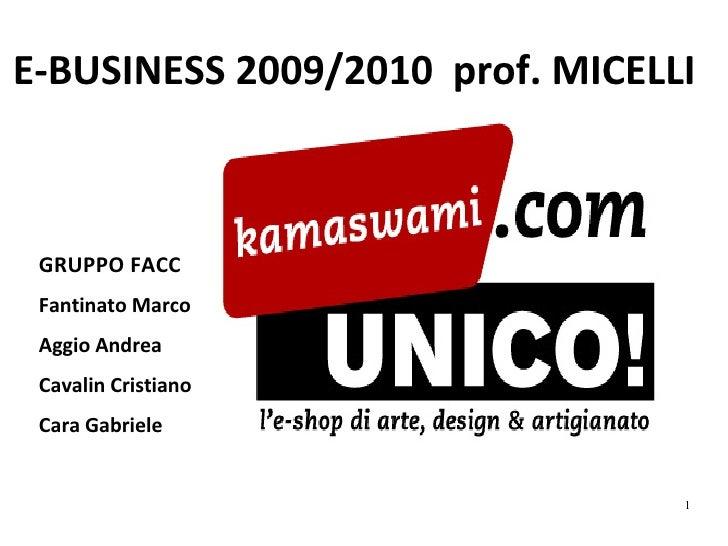 E-BUSINESS 2009/2010  prof. MICELLI <ul><li>GRUPPO FACC </li></ul><ul><li>Fantinato Marco </li></ul><ul><li>Aggio Andrea <...