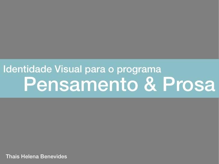 Identidade Visual para o programa       Pensamento & Prosa   Thais Helena Benevides