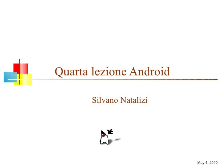 Quarta lezione Android Silvano Natalizi May 4, 2010