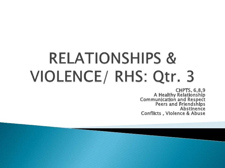 RELATIONSHIPS & VIOLENCE/ RHS: Qtr. 3<br />CHPTS. 6,8,9<br />A Healthy Relationship<br />Communication and Respect<br />Pe...