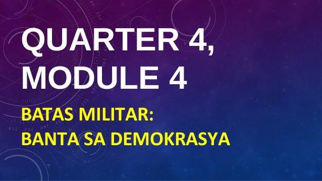 QUARTER 4,MODULE 4BATAS MILITAR:BANTA SA DEMOKRASYA