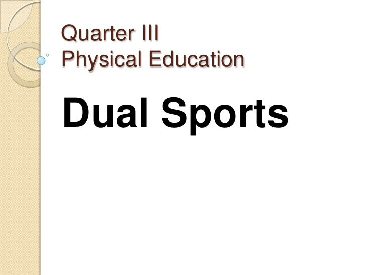 Quarter IIIPhysical EducationDual Sports