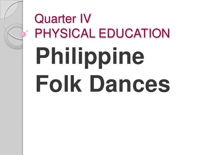 Quarter IVPHYSICAL EDUCATIONPhilippineFolk Dances