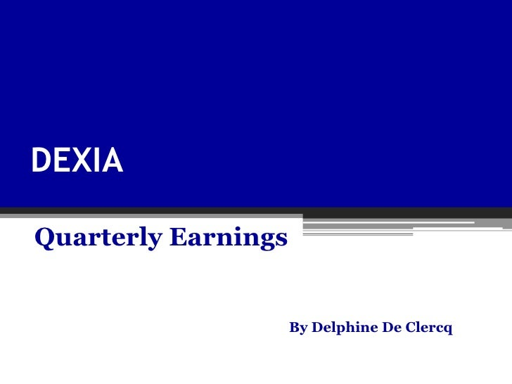 DEXIA  Quarterly Earnings                        By Delphine De Clercq