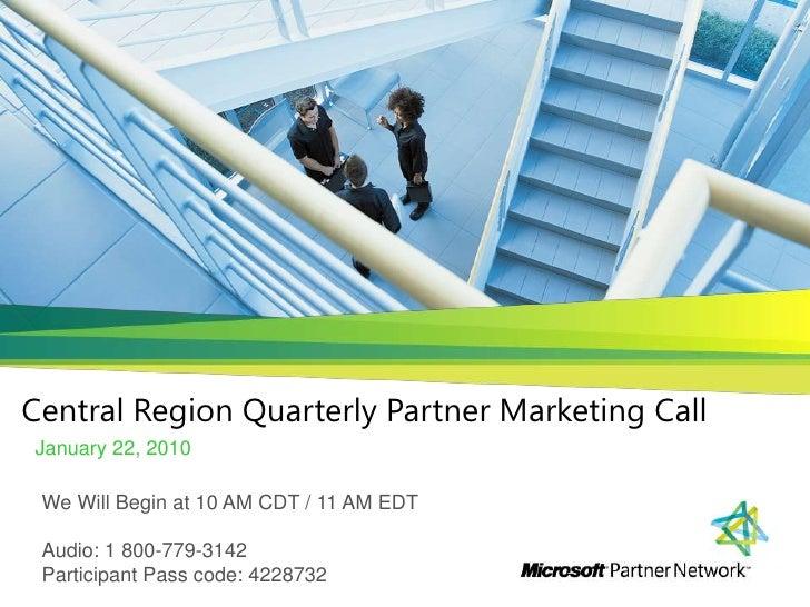 Central Region Quarterly Partner Marketing Call<br />January 22, 2010<br />We Will Begin at 10 AM CDT / 11 AM EDT<br />Au...