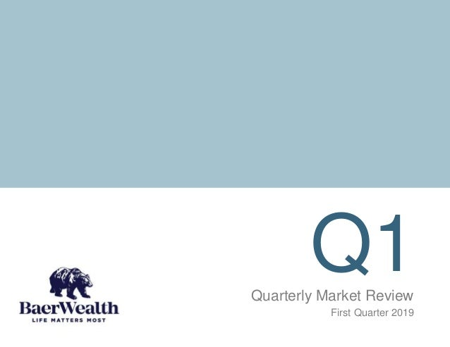 Q1Quarterly Market Review First Quarter 2019