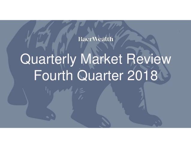 1 Quarterly Market Review Fourth Quarter 2018