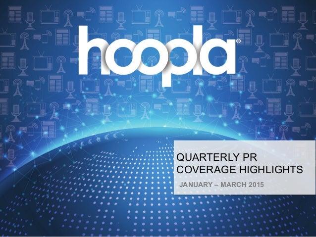 hoopla digital Quarterly PR Coverage Highlights ! !! QUARTERLY PR COVERAGE HIGHLIGHTS JANUARY – MARCH 2015