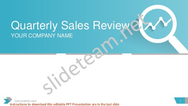 Quarterly Sales Review YOUR COMPANY NAME 1YOUR COMPANY LOGO Instructions to download this editable PPT Presentation are in...