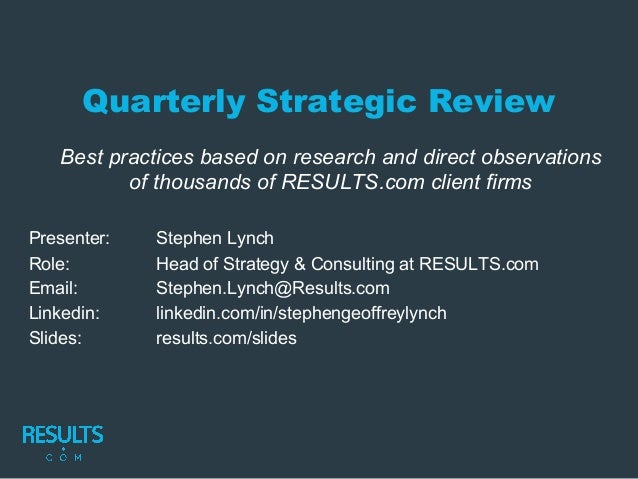 Quarterly Strategic Review Best practices based on research and direct observations of thousands of RESULTS.com client fir...