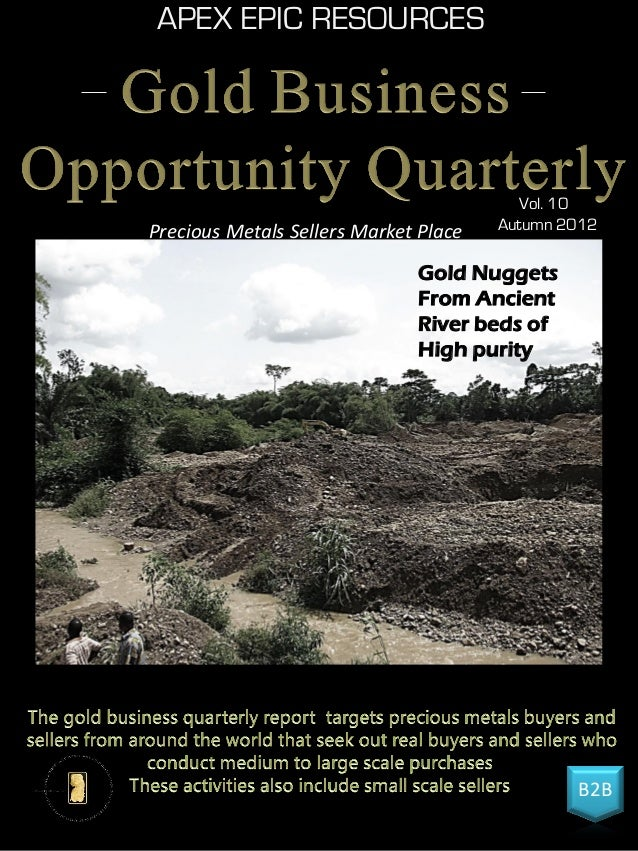 APEX EPIC RESOURCES B2B Vol. 10 Autumn 2012Precious Metals Sellers Market Place Gold Nuggets From Ancient River beds of Hi...