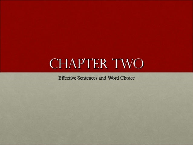 Chapter twoChapter two Effective Sentences and Word ChoiceEffective Sentences and Word Choice