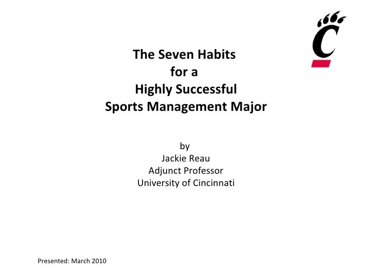 The Seven Habits  for a  Highly Successful Sports Management Major by  Jackie Reau Adjunct Professor University of Cincinn...