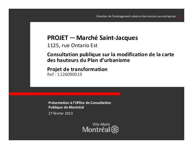 Direction de l'aménagement urbain et des services aux entreprises │PROJET ─ Marché Saint-Jacques1125, rue Ontario EstConsu...
