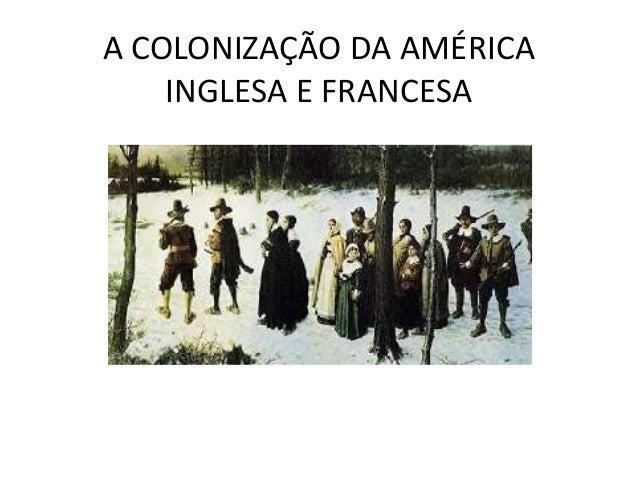 A COLONIZAÇÃO DA AMÉRICA INGLESA E FRANCESA
