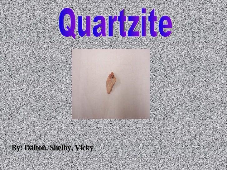 Quartzite By: Dalton, Shelby, Vicky