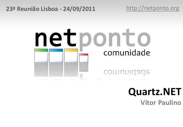 Quartz.NET Vítor Paulino http://netponto.org23ª Reunião Lisboa - 24/09/2011