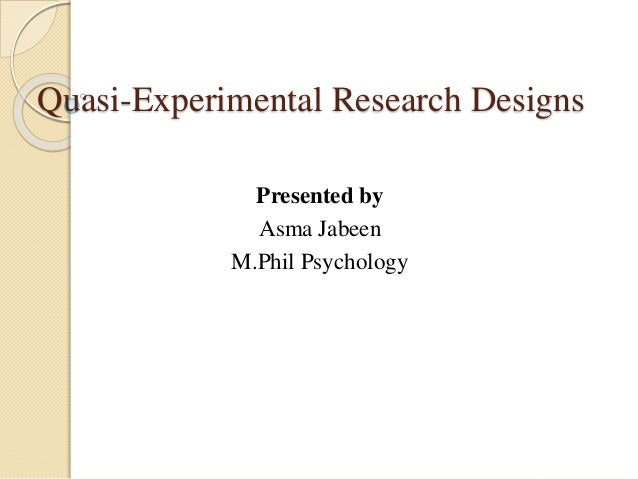 Quasi-Experimental Research Designs  Presented by  Asma Jabeen  M.Phil Psychology
