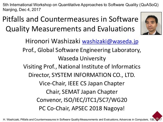 Pitfalls and Countermeasures in Software Quality Measurements and Evaluations Hironori Washizaki washizaki@waseda.jp Prof....