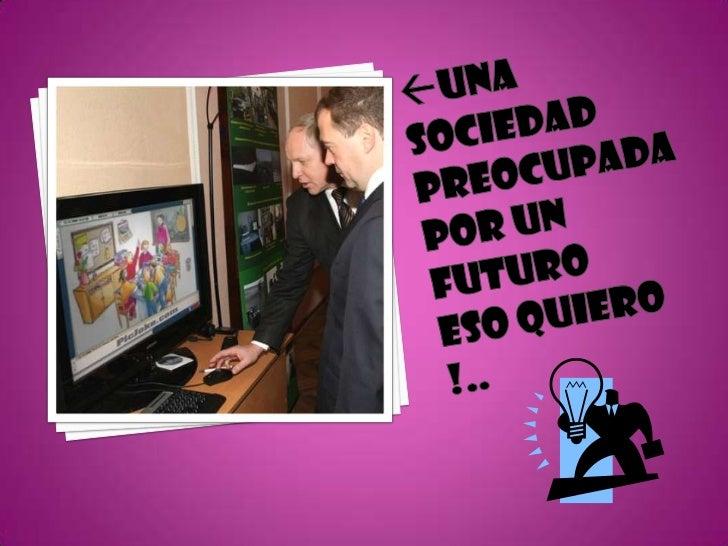 Una sociedad  preocupada por un futuro eso quiero !..<br />