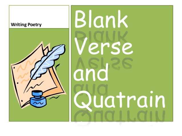 Writing Poetry   Blank                 Verse                 and                 Quatrain                 s