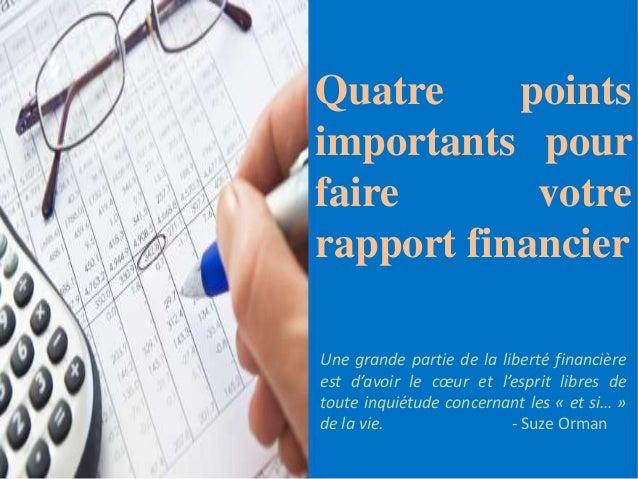 Quatre points importants pour faire votre rapport financier Une grande partie de la liberté financière est d'avoir le cœur...
