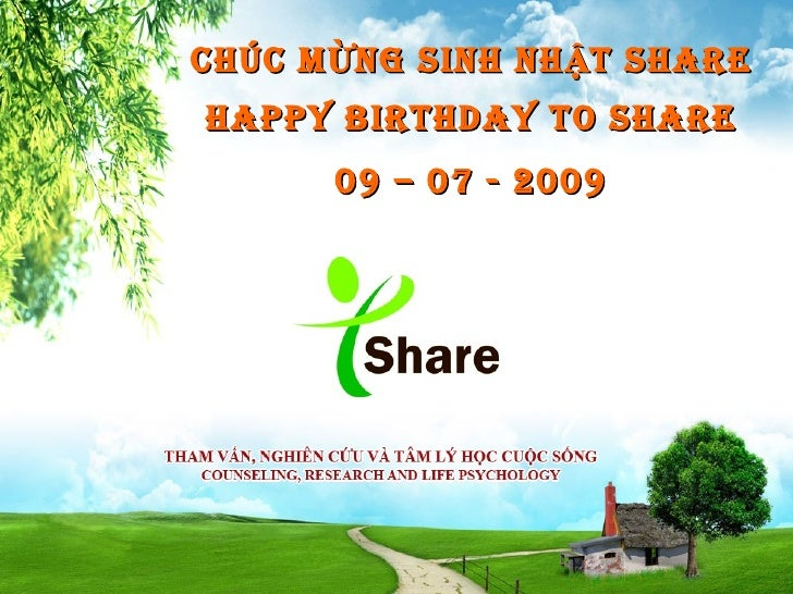 CHÚC M ỪNG SINH NH ẬT SHARE HAPPY BIRTHDAY TO SHARE       09 – 07 - 2009