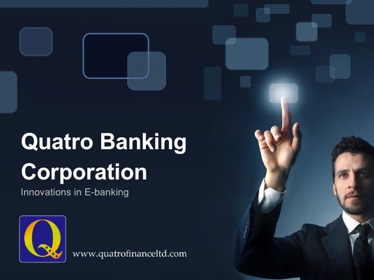 Quatro Banking Corporation  Innovations in E-banking