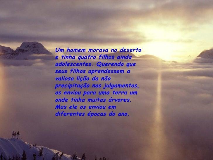 Um homem morava no deserto e tinha quatro filhos ainda adolescentes. Querendo que seus filhos aprendessem a valiosa lição ...