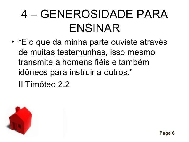 """4 – GENEROSIDADE PARA ENSINAR • """"E o que da minha parte ouviste através de muitas testemunhas, isso mesmo transmite a home..."""
