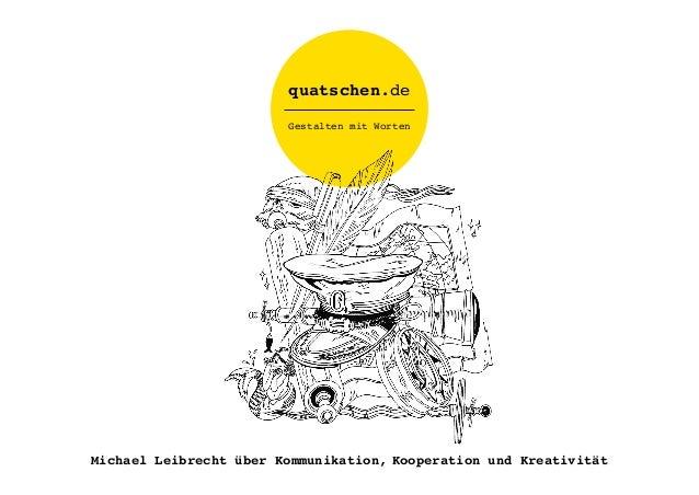 Michael Leibrecht über Kommunikation, Kooperation und Kreativität Gestalten mit Worten quatschen.de