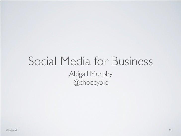 Social Media for Business                       Abigail Murphy                        @choccybicOctober 2011              ...