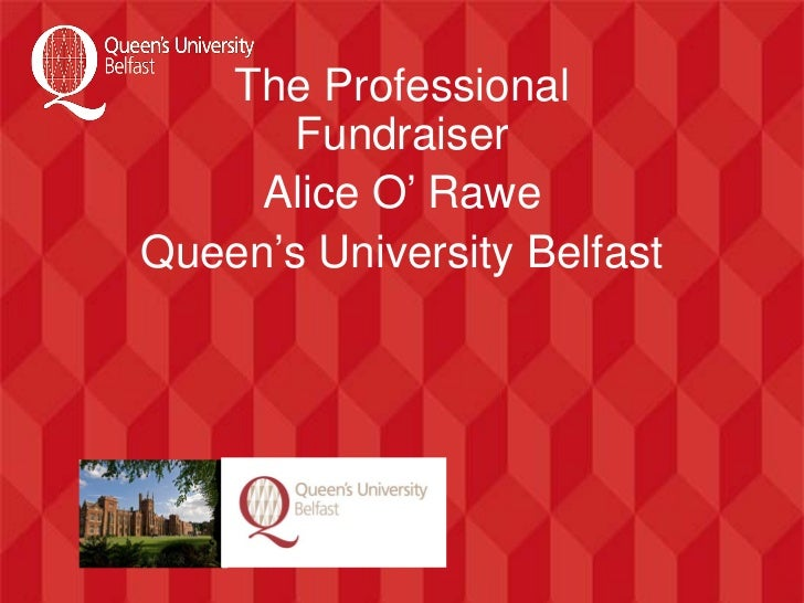 The Professional       Fundraiser     Alice O' RaweQueen's University Belfast