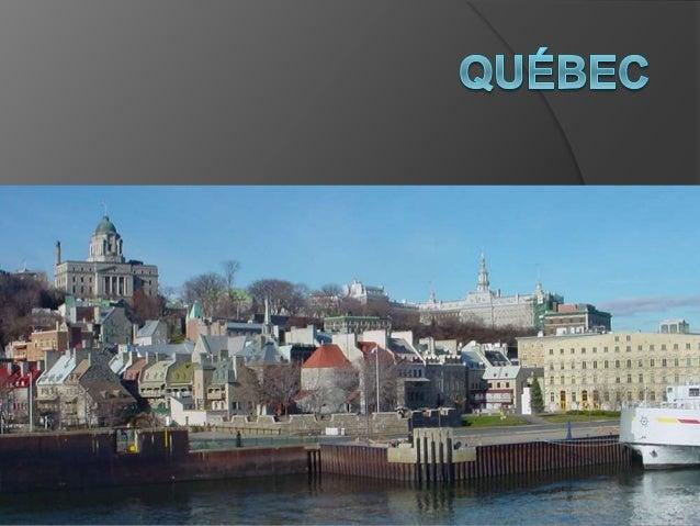 La Géographie et l'Histoire  Au sud de la province de Québec  Sur le fleuve Saint-Laurent  Fondée en 1608 par Champlain...