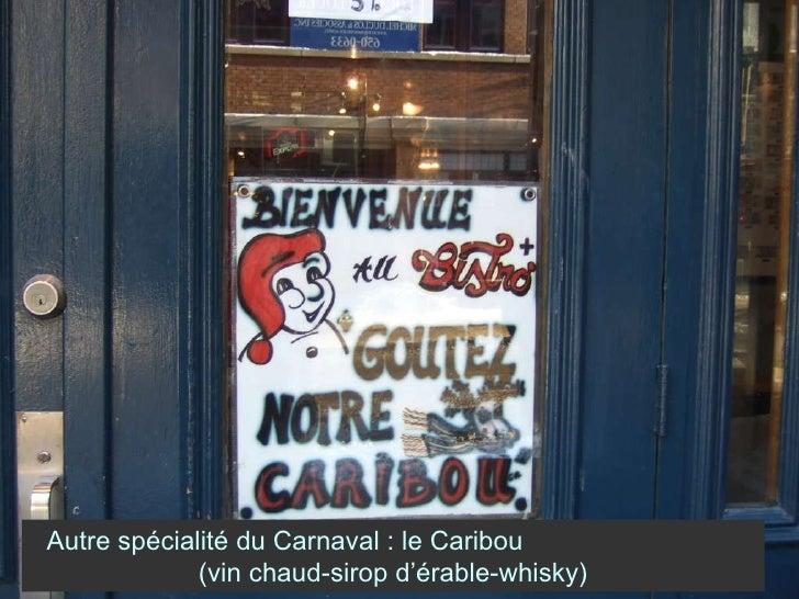 Autre spécialité du Carnaval : le Caribou  (vin chaud-sirop d'érable-whisky)
