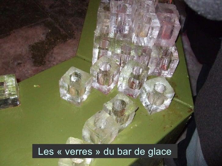 Les «verres» du bar de glace