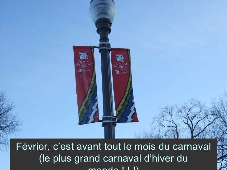 Février, c'est avant tout le mois du carnaval (le plus grand carnaval d'hiver du monde ! ! !)