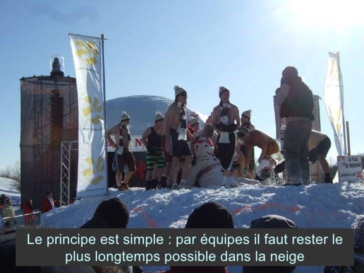 Le principe est simple : par équipes il faut rester le plus longtemps possible dans la neige