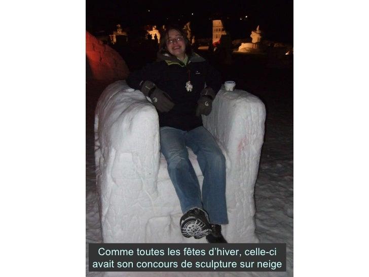 Comme toutes les fêtes d'hiver, celle-ci avait son concours de sculpture sur neige