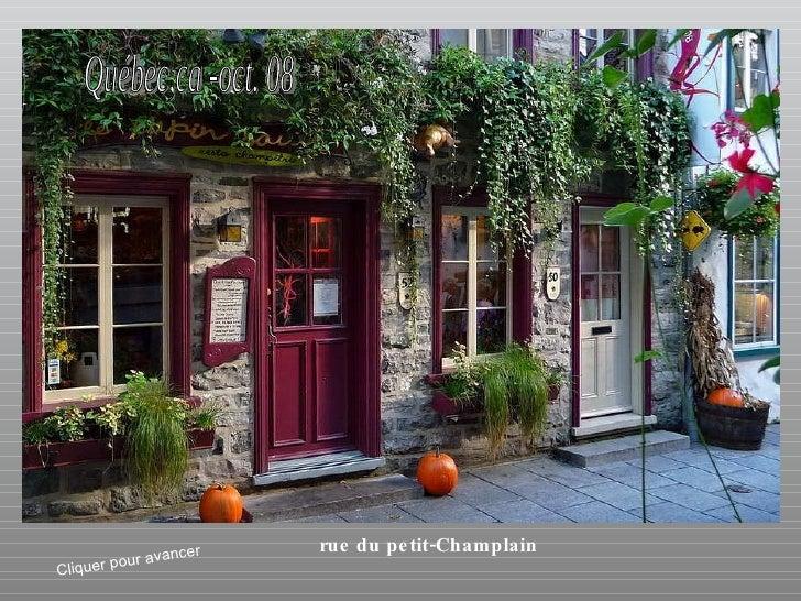 rue du petit-Champlain Québec,ca -oct. 08 Cliquer pour avancer