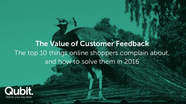 The Value of Customer Feedback The top 10 things online shoppers complain about, and how to solve them in 2016