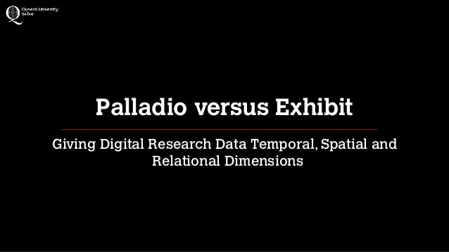 Palladio versus Exhibit Giving Digital Research Data Temporal, Spatial and Relational Dimensions